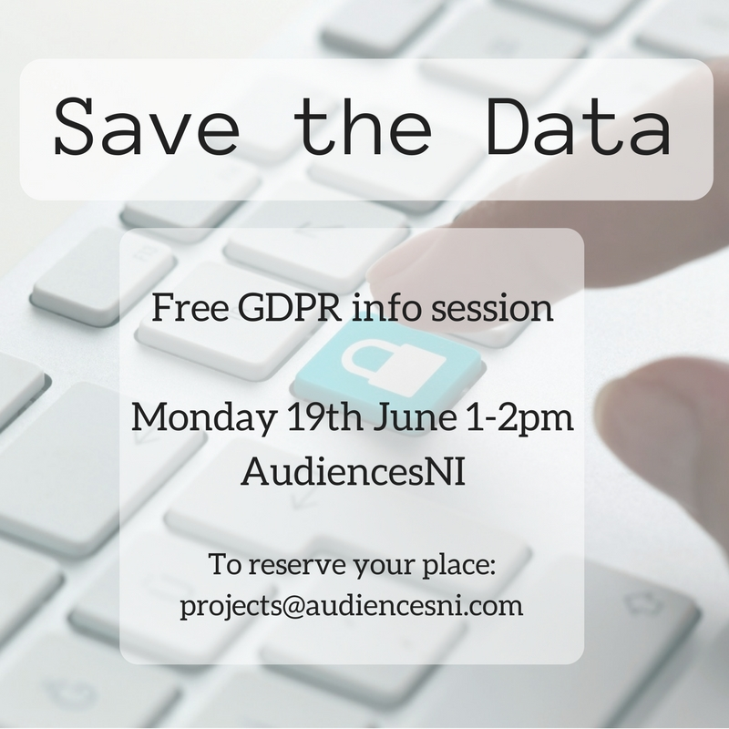 Save the Data. Free GDPR info session. Monday 19th June 1 to 2 PM. Audiences N.I. To reserve your place: projects@audiencesni.com